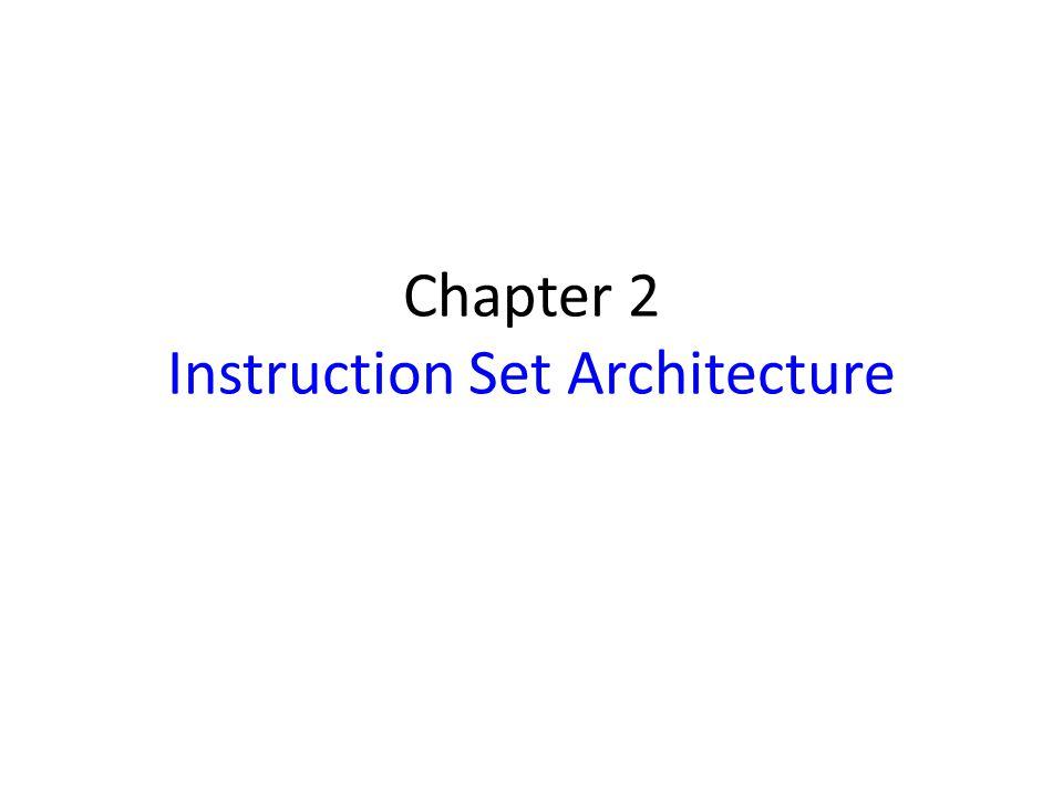 Chapter 2 Instruction Set Architecture