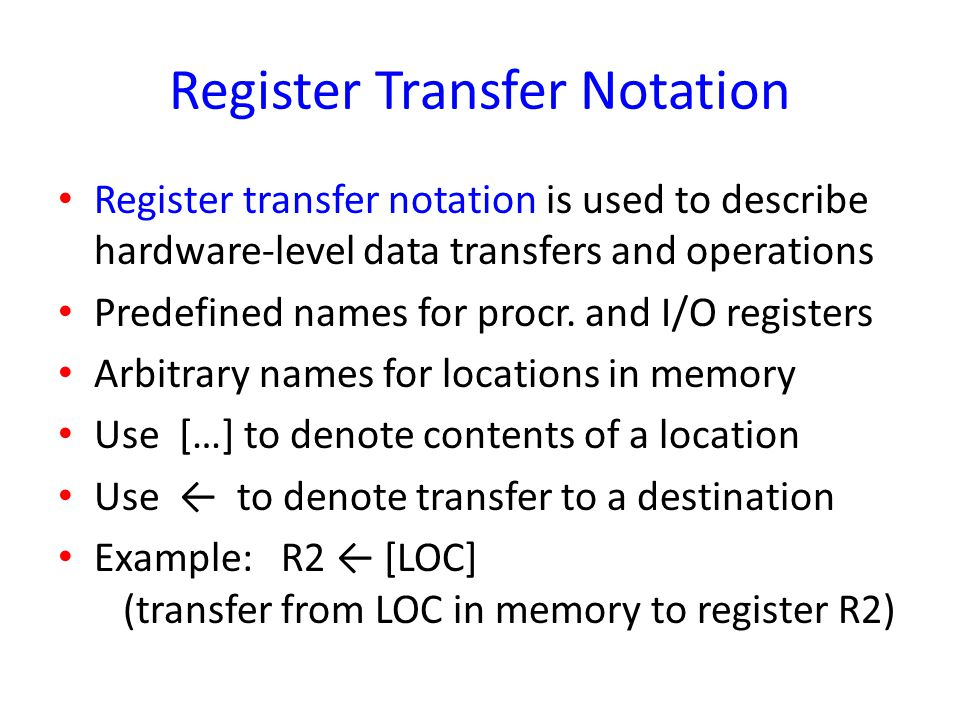 Register Transfer Notation Register transfer notation is used to describe hardware-level data transfers and operations Predefined names for procr. and