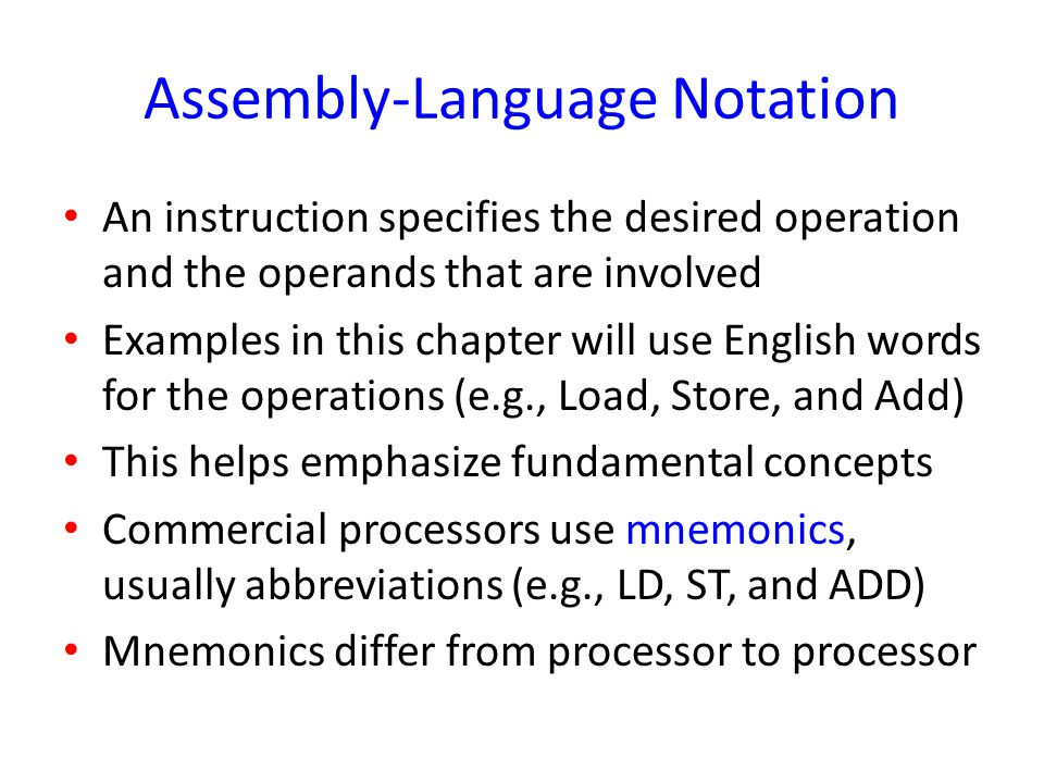Assembly-Language Notation An instruction specifies the desired operation and the operands that are involved Examples in this chapter will use English