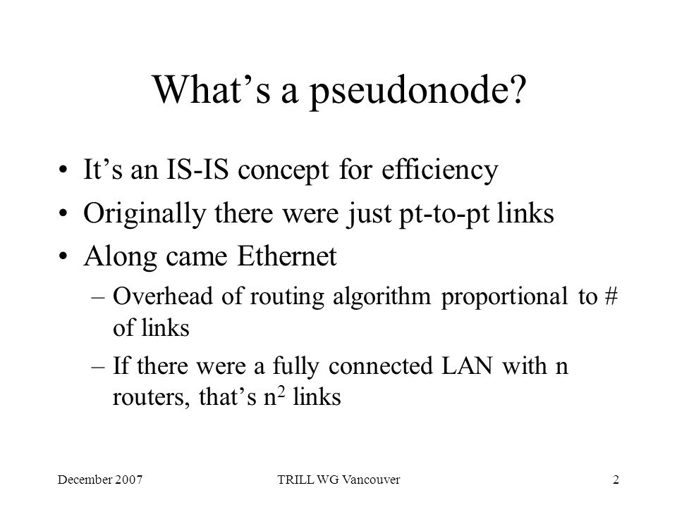 December 2007TRILL WG Vancouver2 What's a pseudonode.
