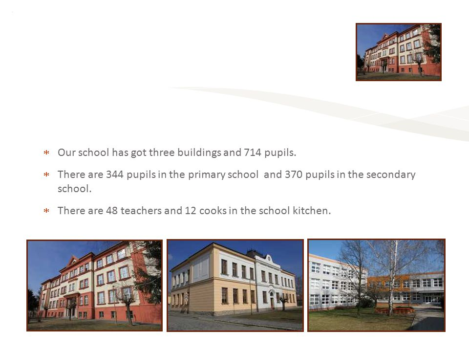  Our school has got three buildings and 714 pupils.
