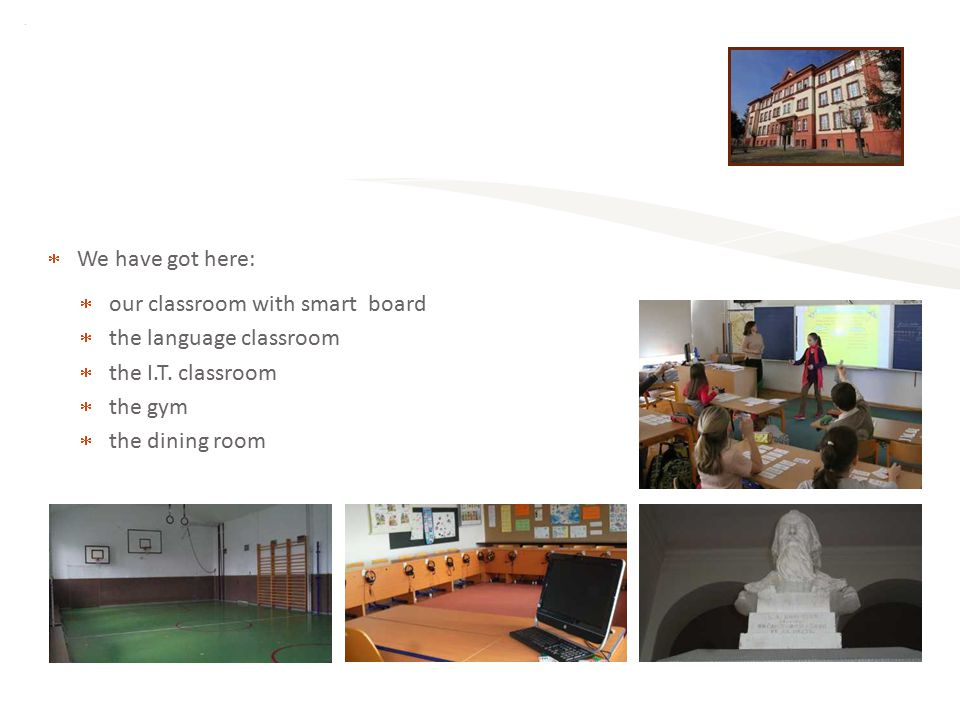  We have got here:  our classroom with smart board  the language classroom  the I.T.