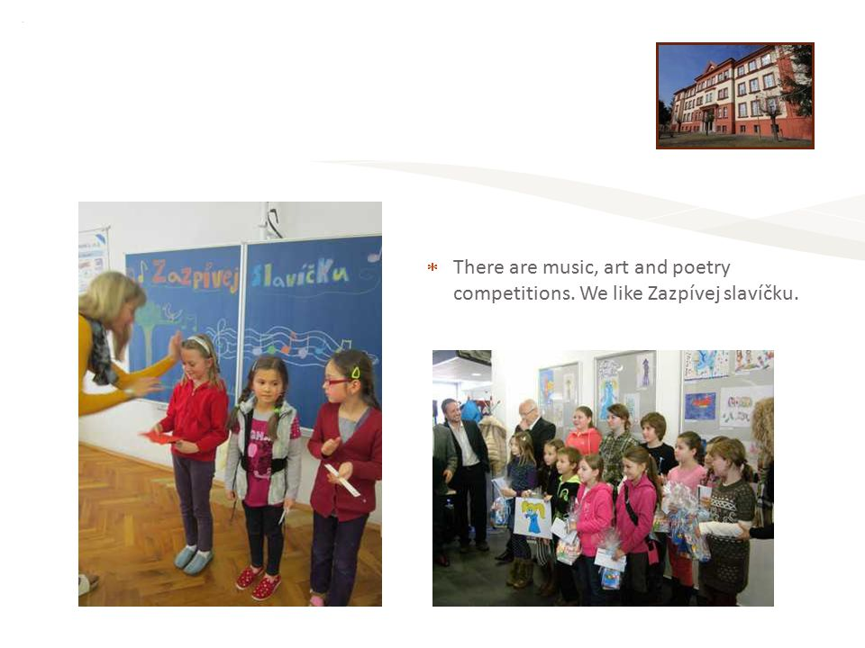 Elementary School Staré Město - 5.A  There are music, art and poetry competitions.