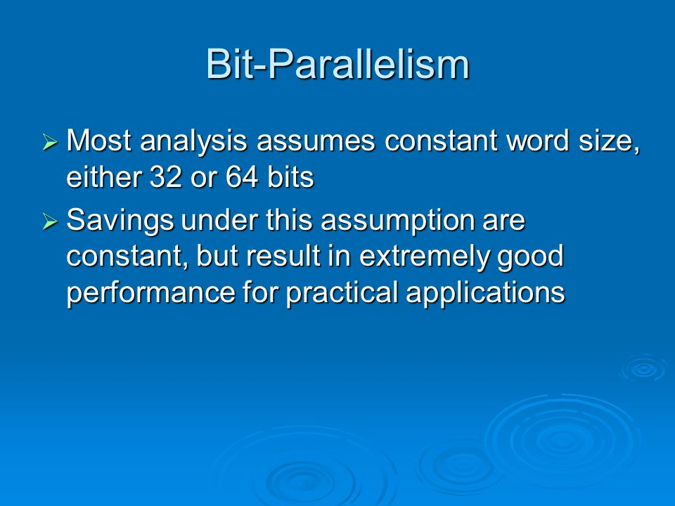 Bit-Parallelism  Most analysis assumes constant word size, either 32 or 64 bits  Savings under this assumption are constant, but result in extremely good performance for practical applications