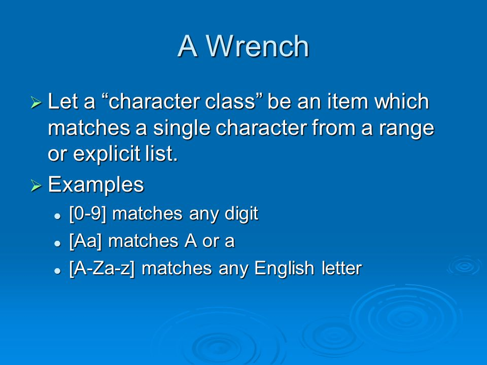 A Wrench  Let a character class be an item which matches a single character from a range or explicit list.