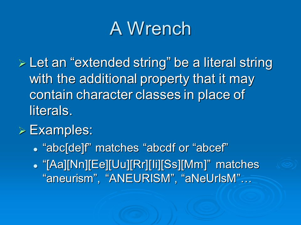 A Wrench  Let an extended string be a literal string with the additional property that it may contain character classes in place of literals.