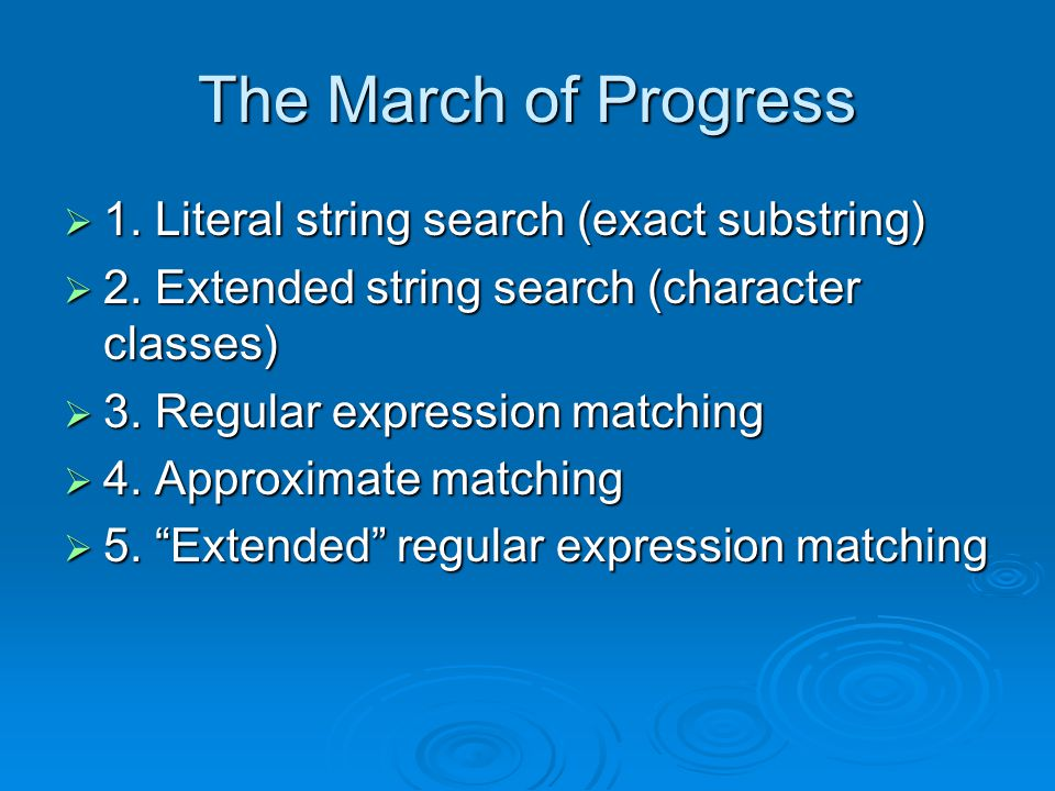 The March of Progress  1. Literal string search (exact substring)  2.