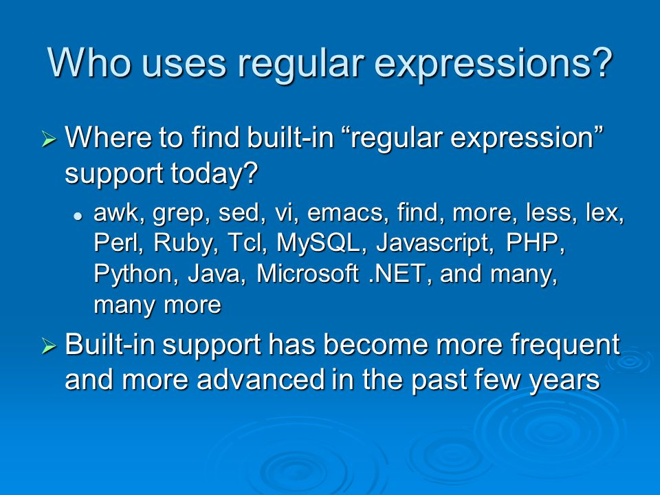 Who uses regular expressions.  Where to find built-in regular expression support today.