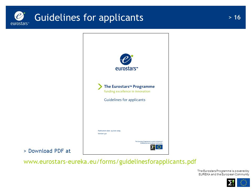 The Eurostars Programme is powered by EUREKA and the European Community > 16 Guidelines for applicants > Download PDF at www.eurostars-eureka.eu/forms