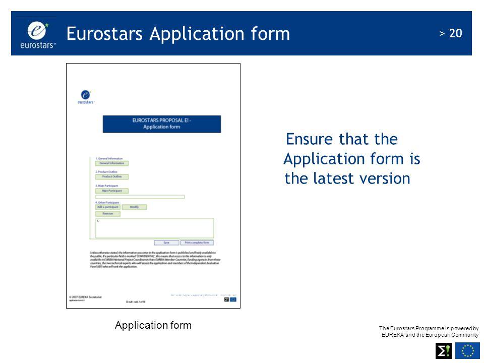 The Eurostars Programme is powered by EUREKA and the European Community > 20 Eurostars Application form Application form Ensure that the Application f