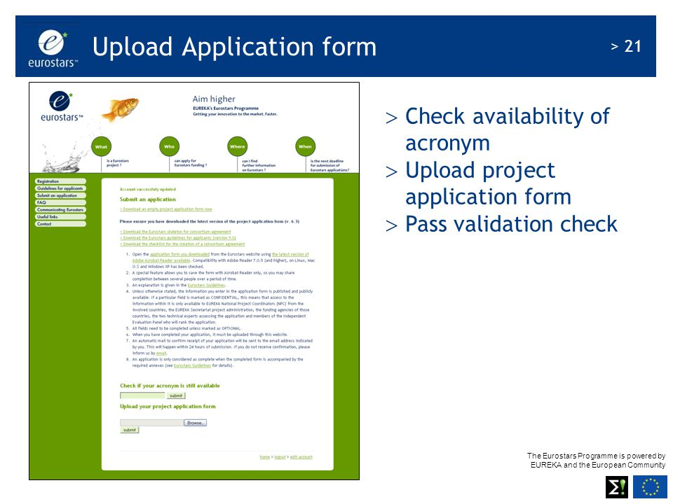 The Eurostars Programme is powered by EUREKA and the European Community > 21 Upload Application form  Check availability of acronym  Upload project