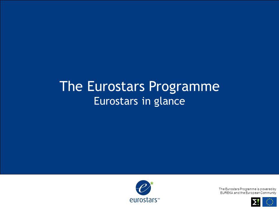 The Eurostars Programme is powered by EUREKA and the European Community The Eurostars Programme Eurostars in glance