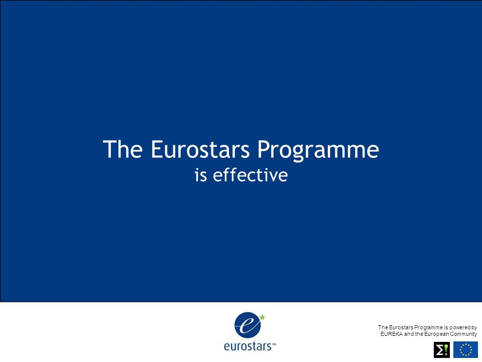 The Eurostars Programme is powered by EUREKA and the European Community The Eurostars Programme is effective