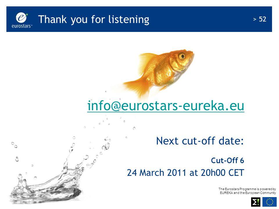 The Eurostars Programme is powered by EUREKA and the European Community > 52 info@eurostars-eureka.eu Next cut-off date: Cut-Off 6 24 March 2011 at 20
