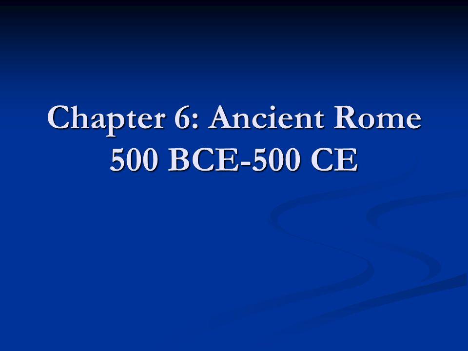 Chapter 6: Ancient Rome 500 BCE-500 CE