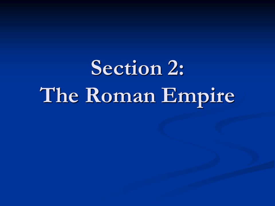 Section 2: The Roman Empire