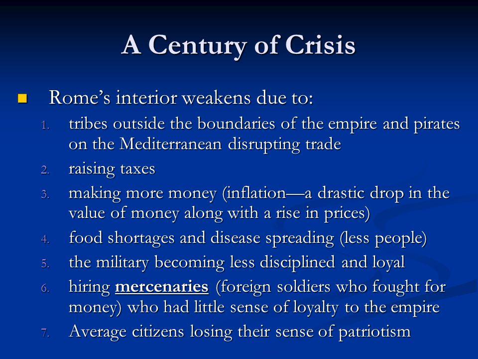 A Century of Crisis Rome's interior weakens due to: Rome's interior weakens due to: 1.