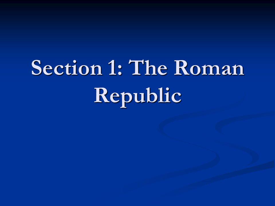 Section 1: The Roman Republic