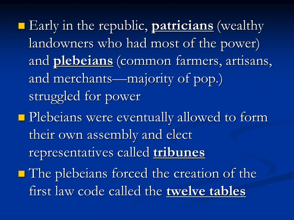 Early in the republic, patricians (wealthy landowners who had most of the power) and plebeians (common farmers, artisans, and merchants—majority of po