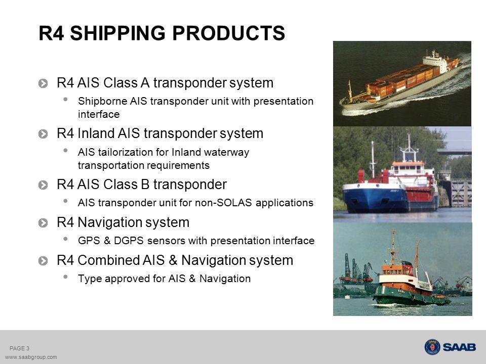 R4 AIS TRANSPONDER SYSTEM R4 AIS Class A Transponder System R4 IAIS Inland AIS System R4 Class B PAGE 4 www.saabgroup.com