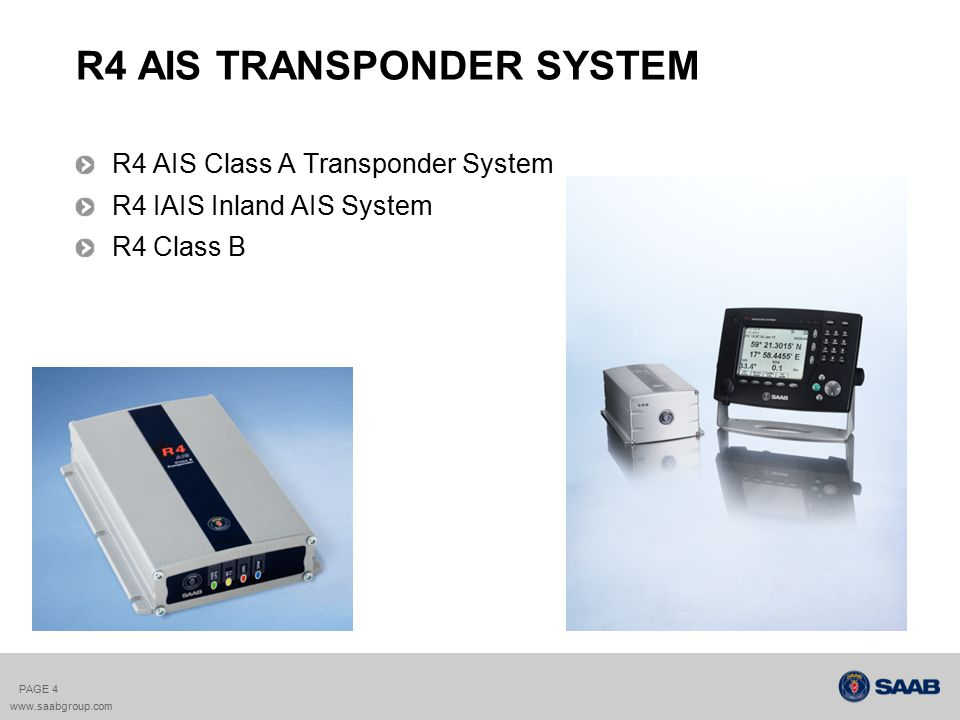 R5 SDR Transponder Interfaces Ethernet USB RS-422 NMEA-2000 option Can be used for hot-standby configurations PAGE 5 www.saabgroup.com