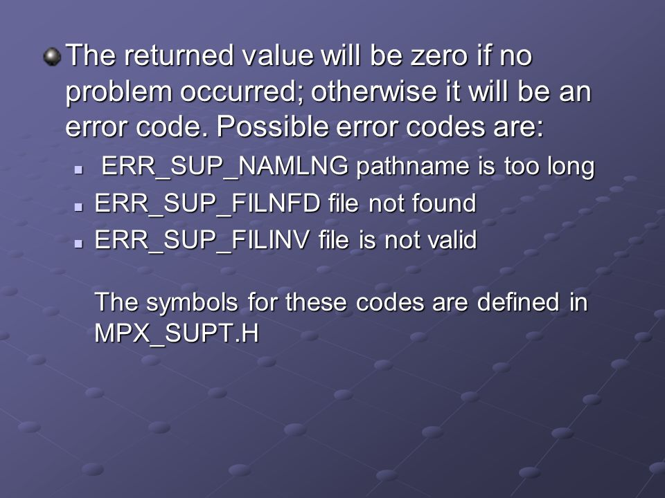 The returned value will be zero if no problem occurred; otherwise it will be an error code. Possible error codes are: ERR_SUP_NAMLNG pathname is too l