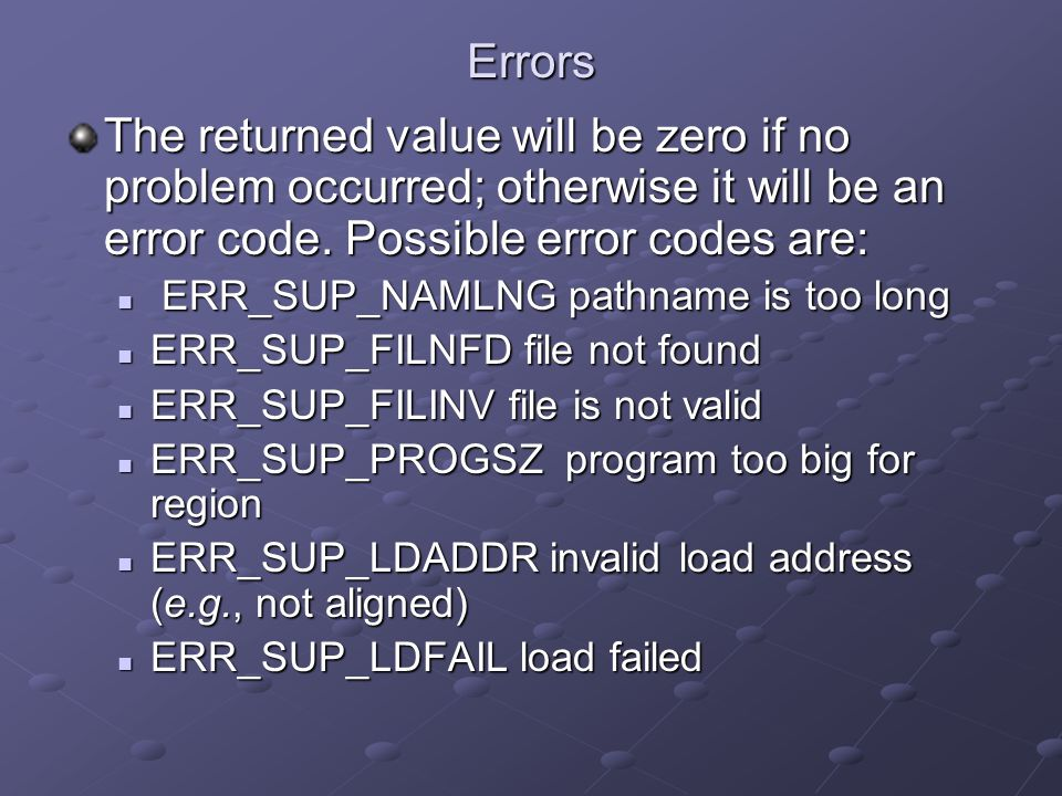 Errors The returned value will be zero if no problem occurred; otherwise it will be an error code. Possible error codes are: ERR_SUP_NAMLNG pathname i