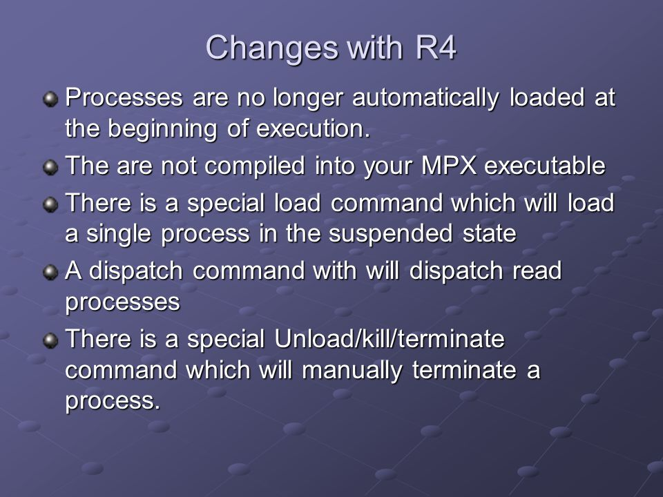 Changes with R4 Processes are no longer automatically loaded at the beginning of execution.