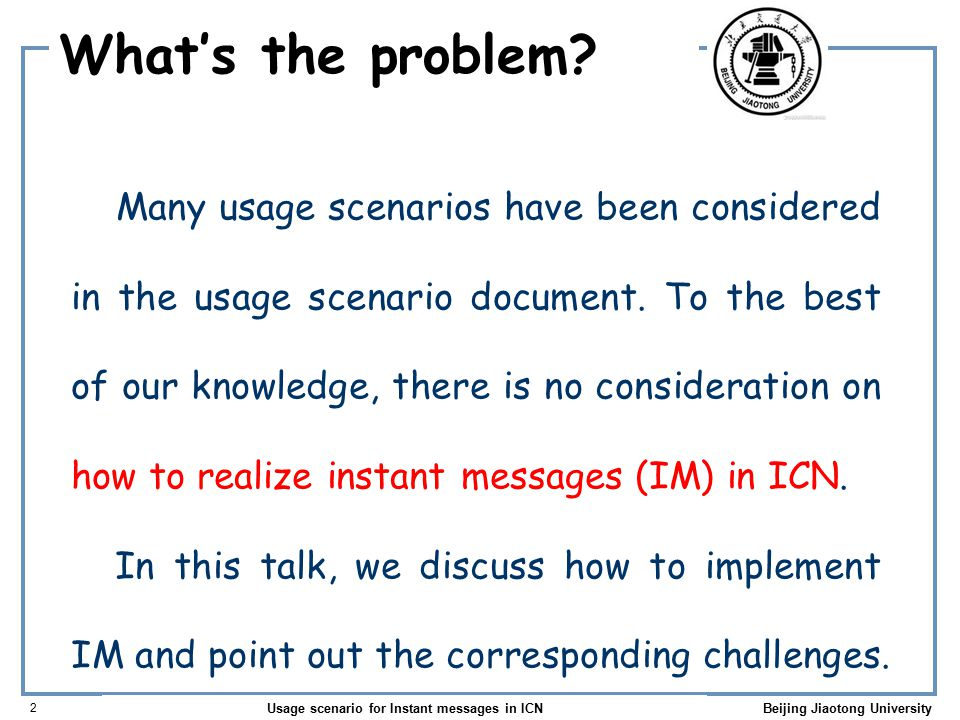 Usage scenario for Instant messages in ICN 3 Beijing Jiaotong University How to implement IM.