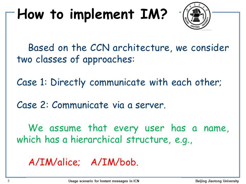 Usage scenario for Instant messages in ICN 3 Beijing Jiaotong University How to implement IM.