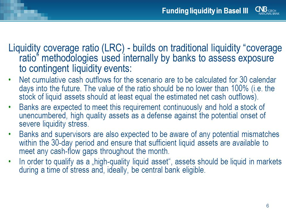 7 Net stable funding ratio (NSFR): : Stable funding is defined as those types and amounts of equity and liability financing expected to be reliable sources of funds over a one-year time horizon under conditions of extended stress.