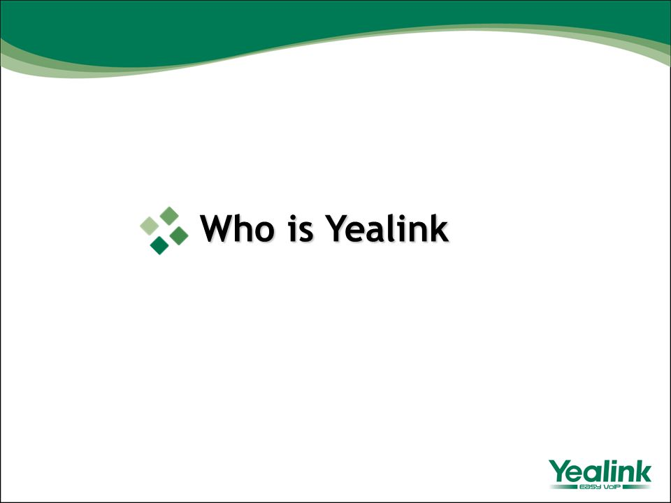 About Yealink Founded in 2001 100% focus on VoIP 9 Years of VoIP experience Huawei, Philips, TESCO etc certificated supplier Located in Xiamen, Southeast of China