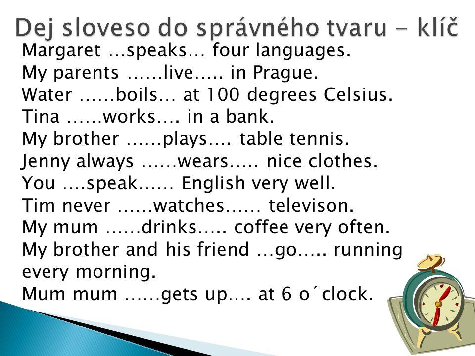 Margaret …speaks… four languages. My parents ……live…..
