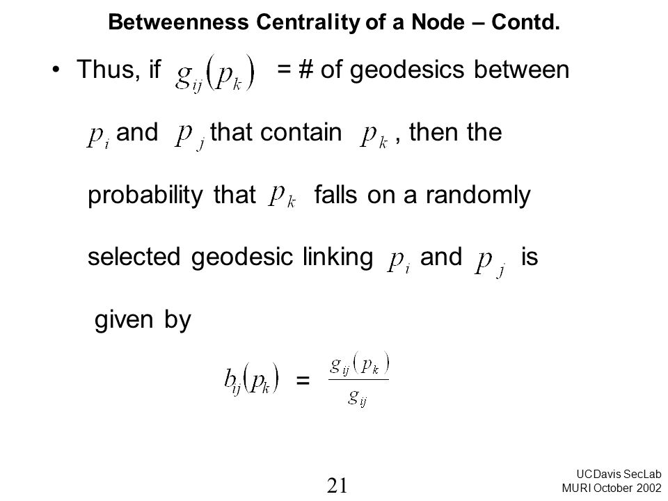 21 UCDavis SecLab MURI October 2002 Thus, if = # of geodesics between and that contain, then the probability that falls on a randomly selected geodesi