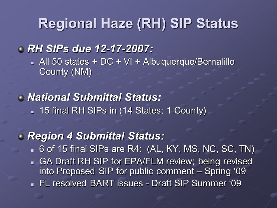 Findings of Failure to Submit SIPs EPA issued RH Findings: Federal Register published January 15, 2009, making findings of failure to submit RH SIPs Federal Register published January 15, 2009, making findings of failure to submit RH SIPs States on Findings List: 34 for NOT submitting, incl.