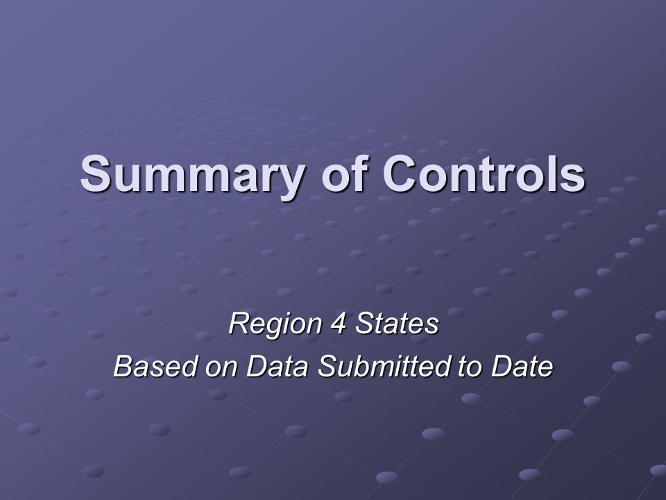 Summary of Controls Region 4 States Based on Data Submitted to Date