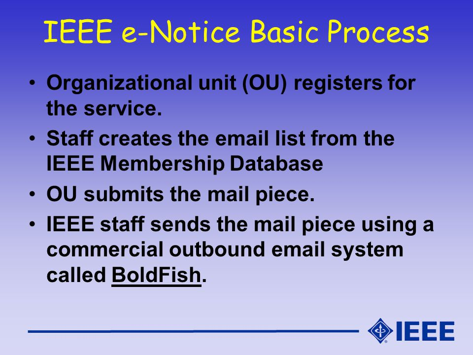 IEEE e-Notice Basic Process Organizational unit (OU) registers for the service. Staff creates the email list from the IEEE Membership Database OU subm