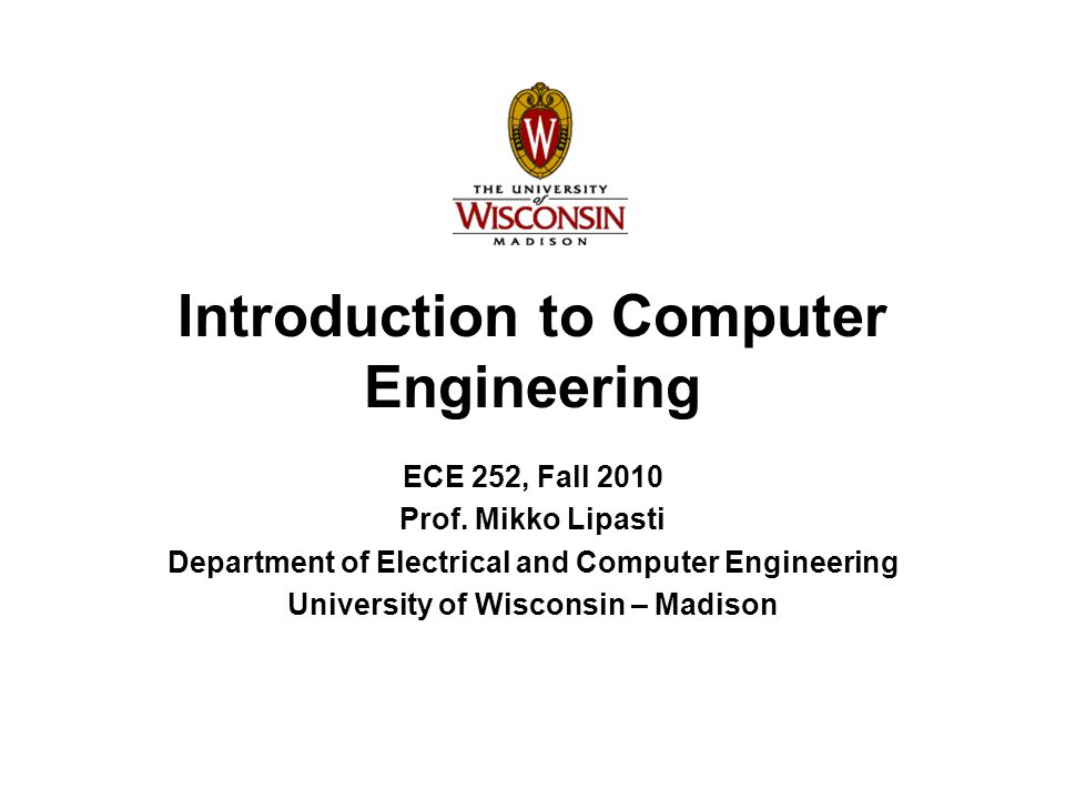 Introduction to Computer Engineering ECE 252, Fall 2010 Prof.