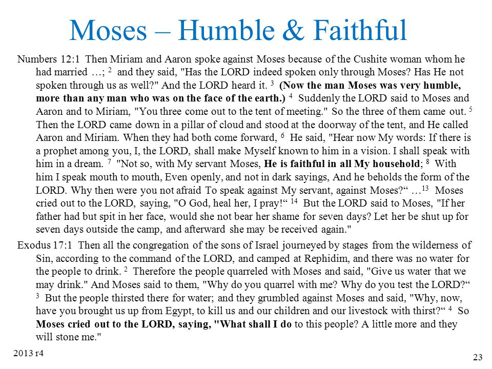 Moses – Humble & Faithful Numbers 12:1 Then Miriam and Aaron spoke against Moses because of the Cushite woman whom he had married …; 2 and they said,