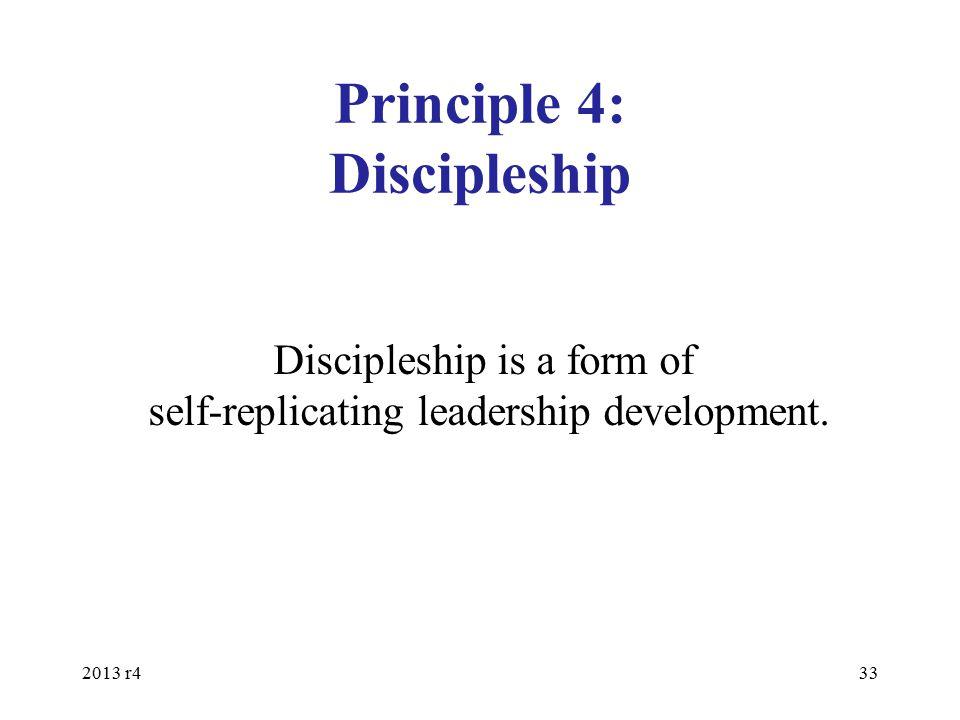 Principle 4: Discipleship 2013 r433 Discipleship is a form of self-replicating leadership development.