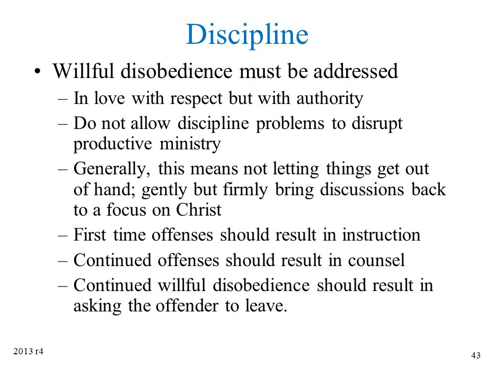 Discipline Willful disobedience must be addressed –In love with respect but with authority –Do not allow discipline problems to disrupt productive min