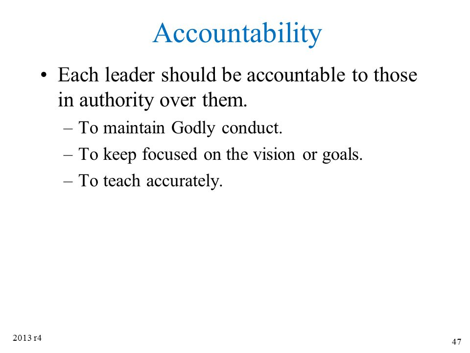 Accountability Each leader should be accountable to those in authority over them. –To maintain Godly conduct. –To keep focused on the vision or goals.