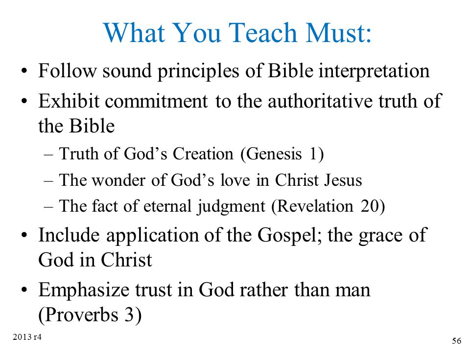 What You Teach Must: Follow sound principles of Bible interpretation Exhibit commitment to the authoritative truth of the Bible –Truth of God's Creati