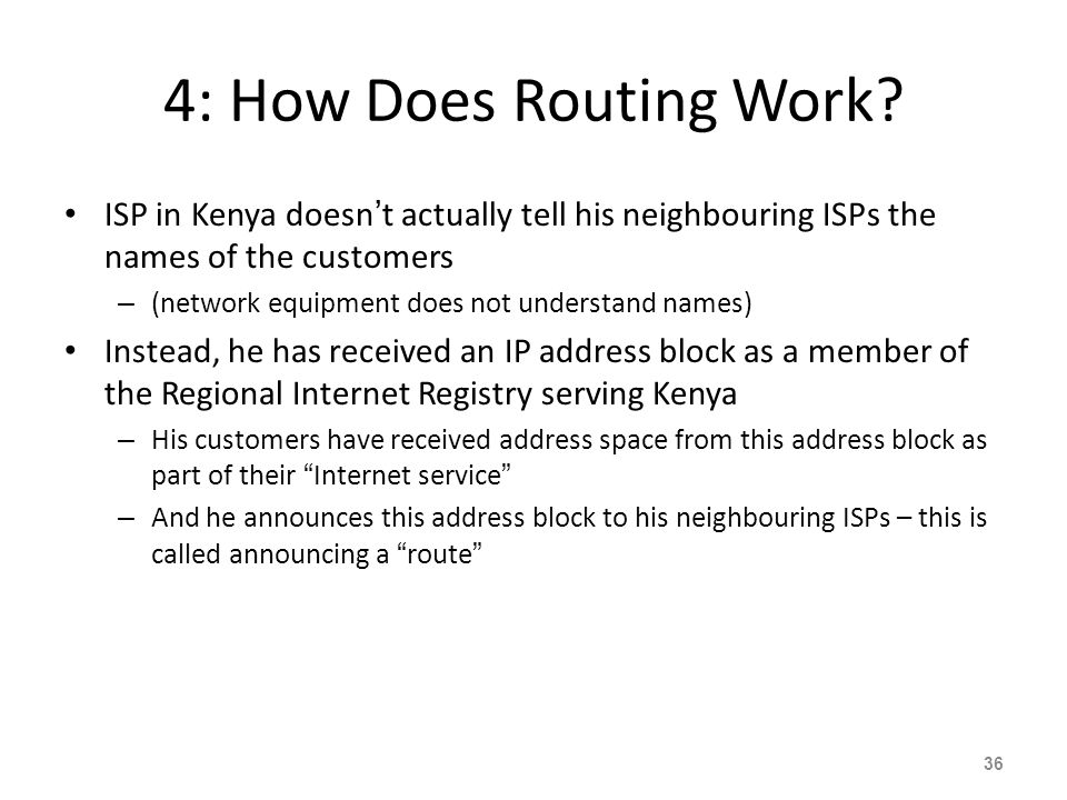 "3: How Does Routing Work? This process is called ""Routing"" The mechanisms used are called ""Routing Protocols"" Routing and Routing Protocols ensures th"
