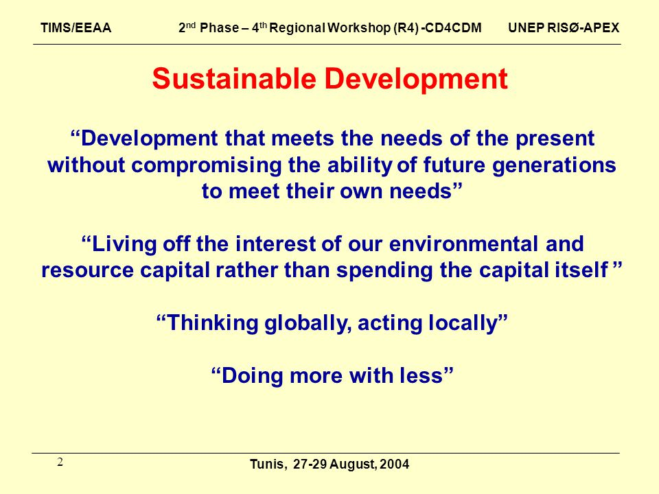 "2 Sustainable Development ""Development that meets the needs of the present without compromising the ability of future generations to meet their own ne"