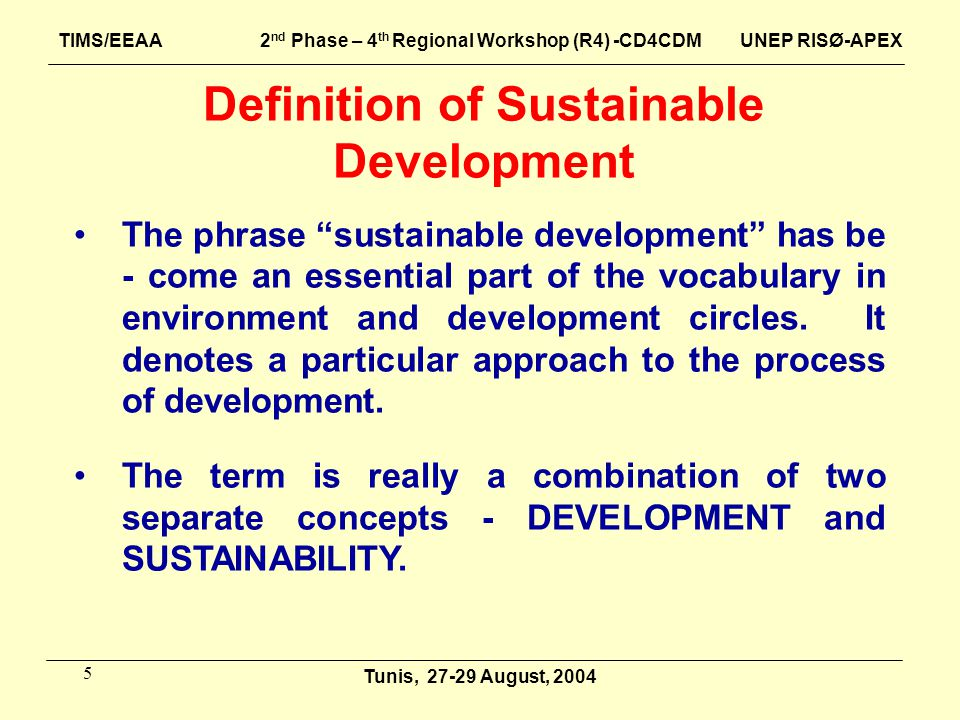 6 Definition of Sustainable Development (Contd.) DEVELOPMENT is usually understood as a process that moves towards people's participation in the meeting of their own basic human needs such as food, health care, employment and housing.