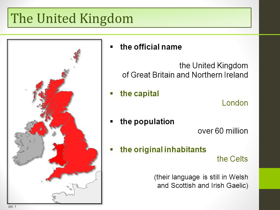 The United Kingdom obr. 1  the official name the United Kingdom of Great Britain and Northern Ireland  the capital London  the population over 60 m
