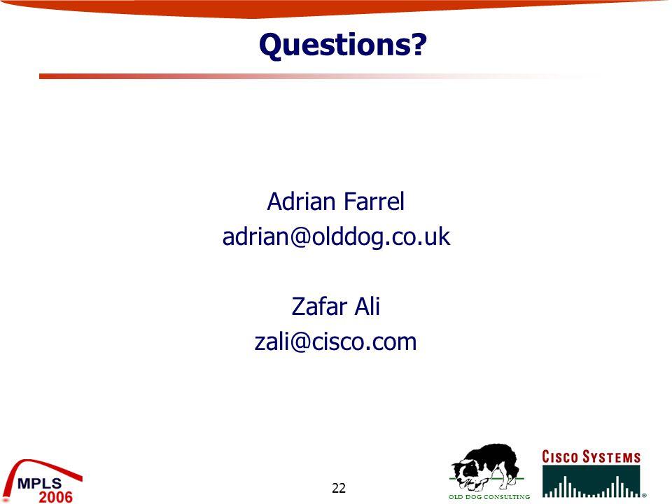 OLD DOG CONSULTING 22 Questions Adrian Farrel adrian@olddog.co.uk Zafar Ali zali@cisco.com