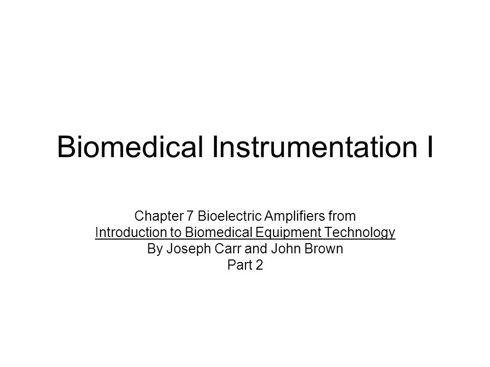 Biomedical Instrumentation I Chapter 7 Bioelectric Amplifiers from Introduction to Biomedical Equipment Technology By Joseph Carr and John Brown Part 2