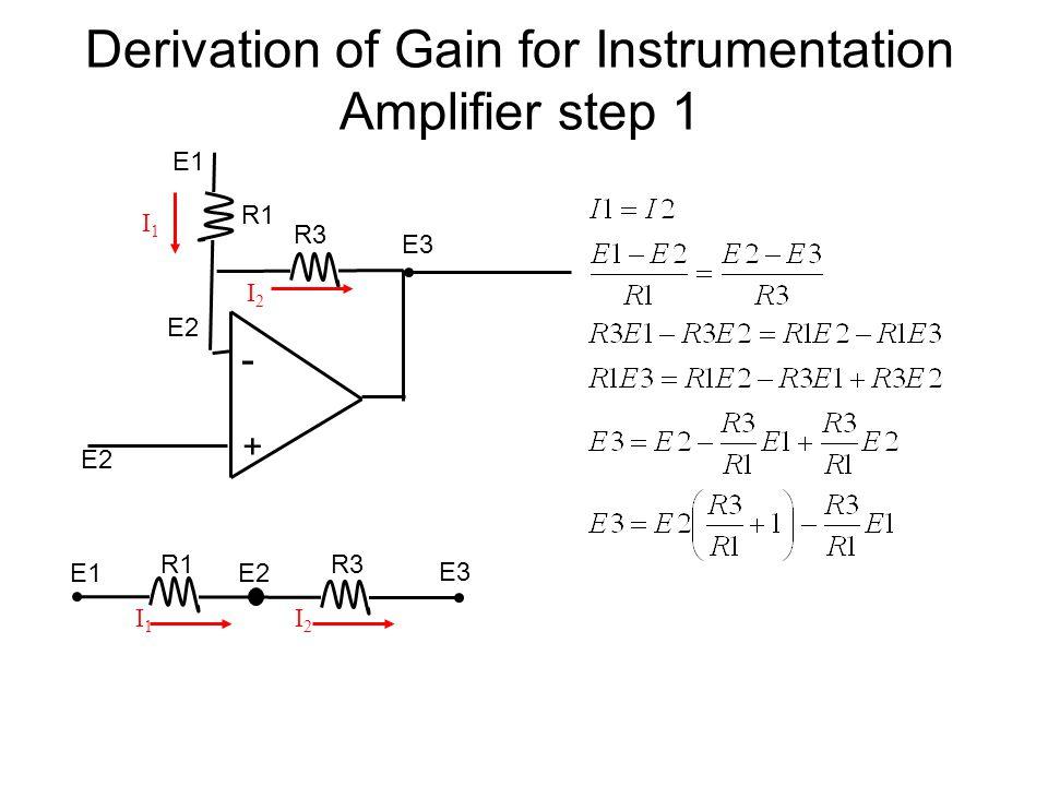 Derivation of Gain for Instrumentation Amplifier step 1 + - E2 R1 E2 R3 E1 E3 R1R3 I1I1 I2I2 E1E2 I1I1 I2I2